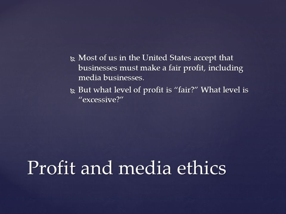  Most of us in the United States accept that businesses must make a fair profit, including media businesses.