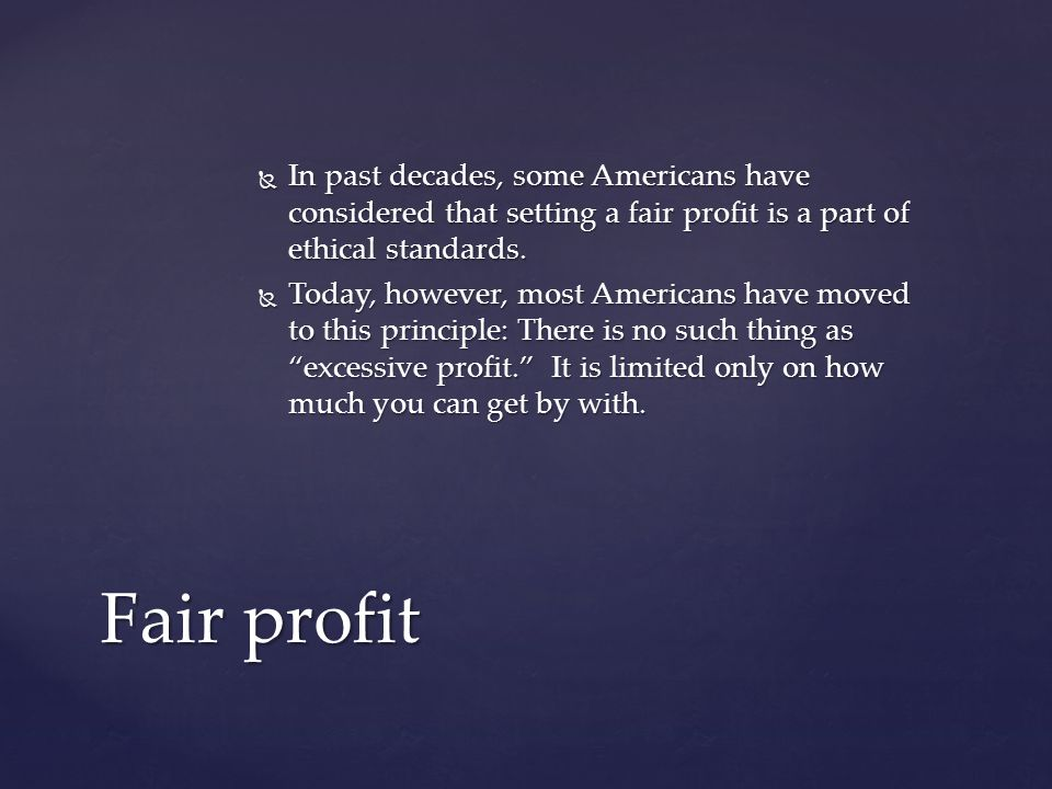  In past decades, some Americans have considered that setting a fair profit is a part of ethical standards.