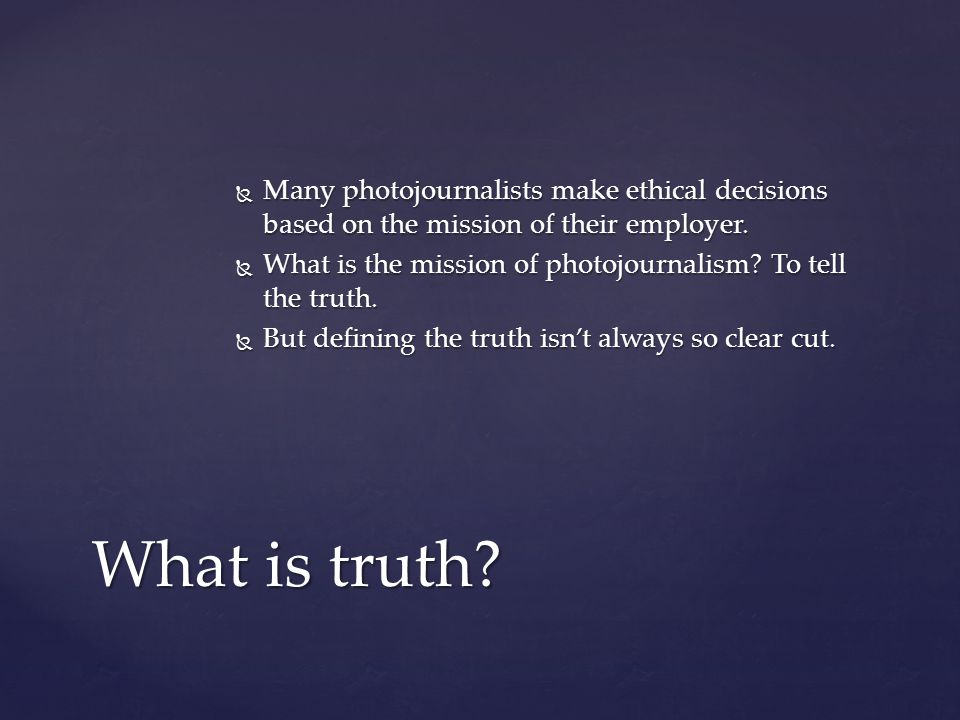  Many photojournalists make ethical decisions based on the mission of their employer.