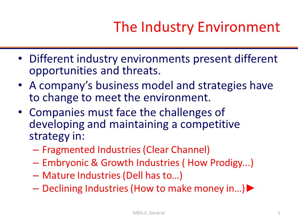 The Industry Environment Different industry environments present different opportunities and threats.