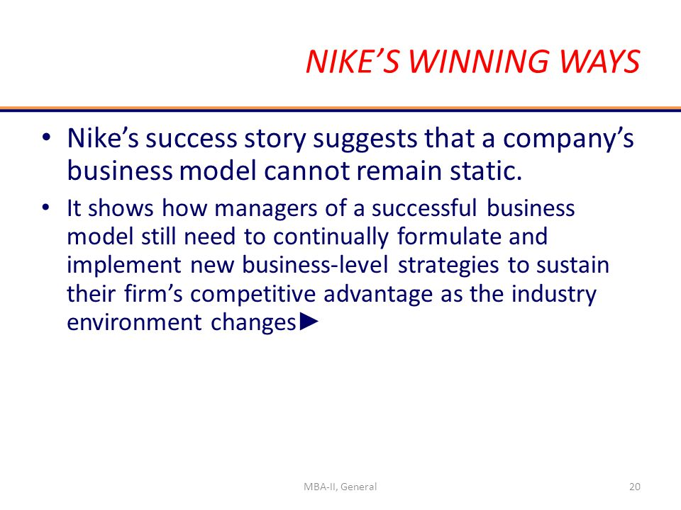 NIKE'S WINNING WAYS Nike's success story suggests that a company's business model cannot remain static.