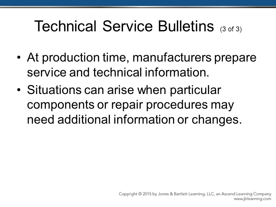 Technical Service Bulletins (3 of 3) At production time, manufacturers prepare service and technical information.