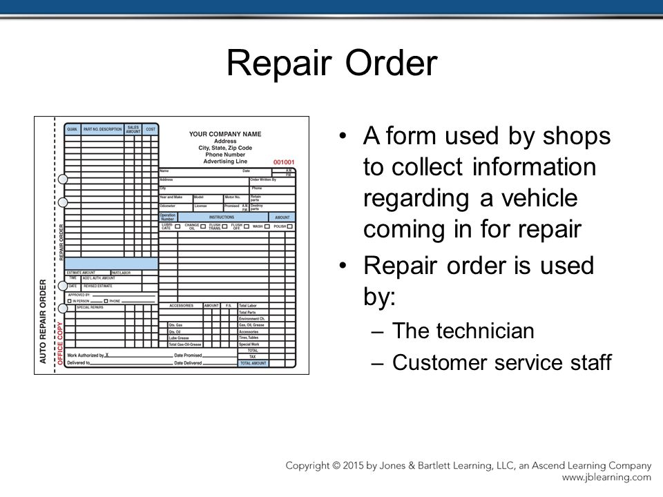 Repair Order A form used by shops to collect information regarding a vehicle coming in for repair Repair order is used by: –The technician –Customer service staff