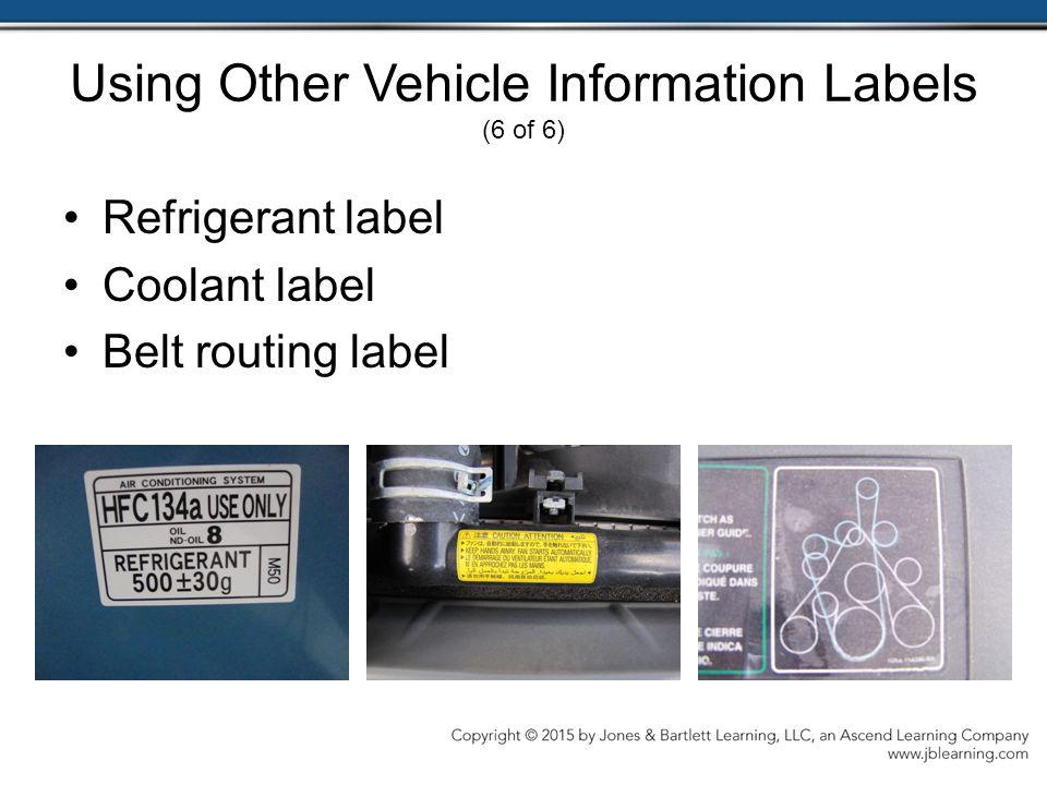 Using Other Vehicle Information Labels (6 of 6) Refrigerant label Coolant label Belt routing label