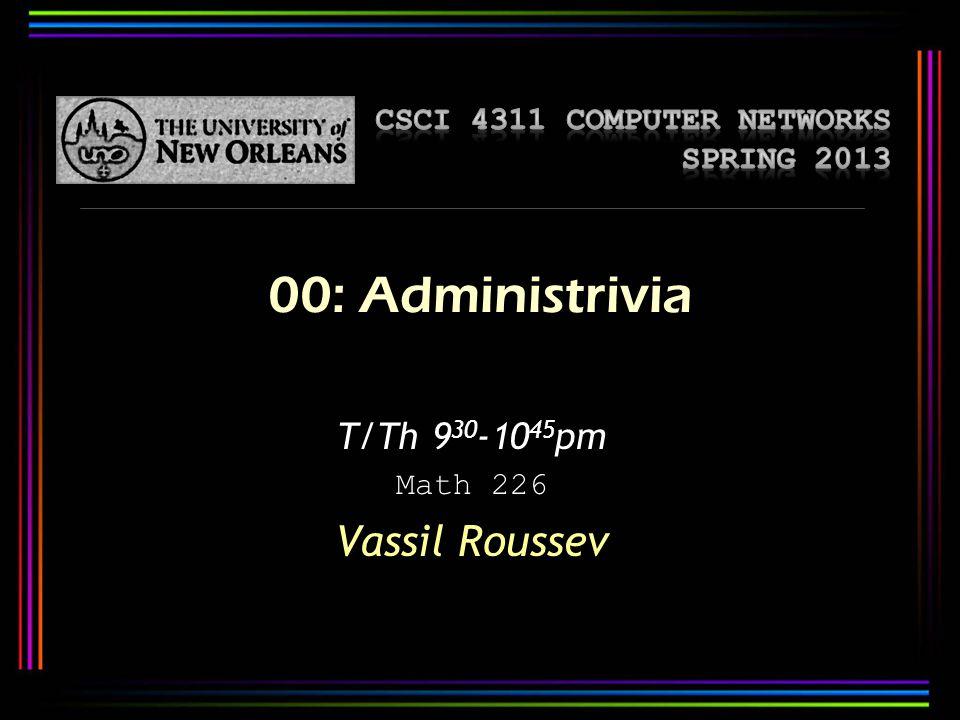 00: Administrivia T/Th 9 30 -10 45 pm Math 226 Vassil Roussev