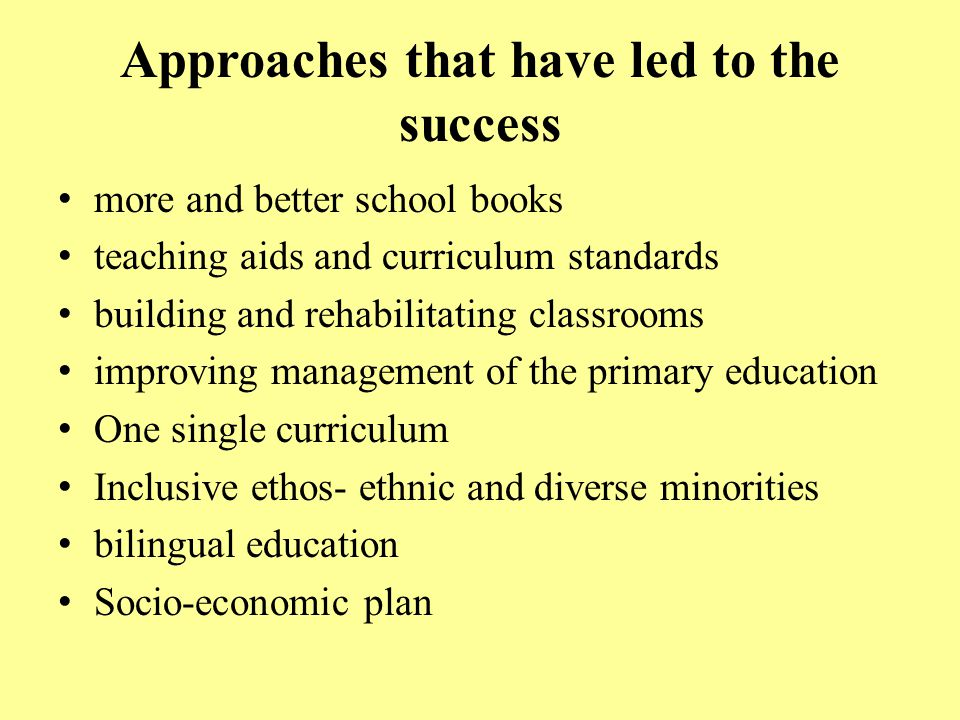 Approaches that have led to the success more and better school books teaching aids and curriculum standards building and rehabilitating classrooms imp