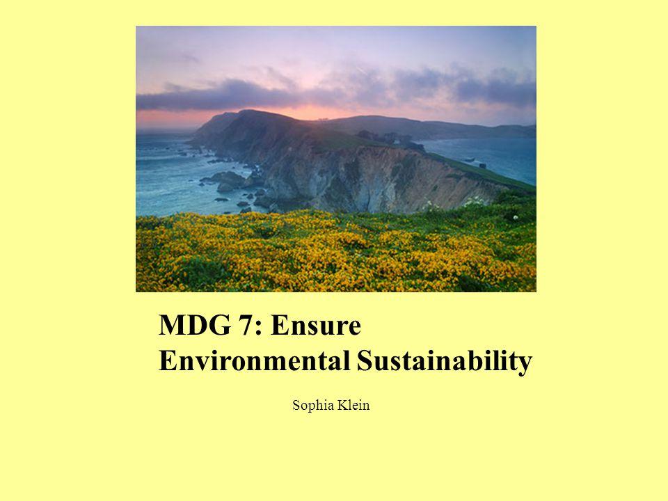 MDG 7: Ensure Environmental Sustainability Sophia Klein