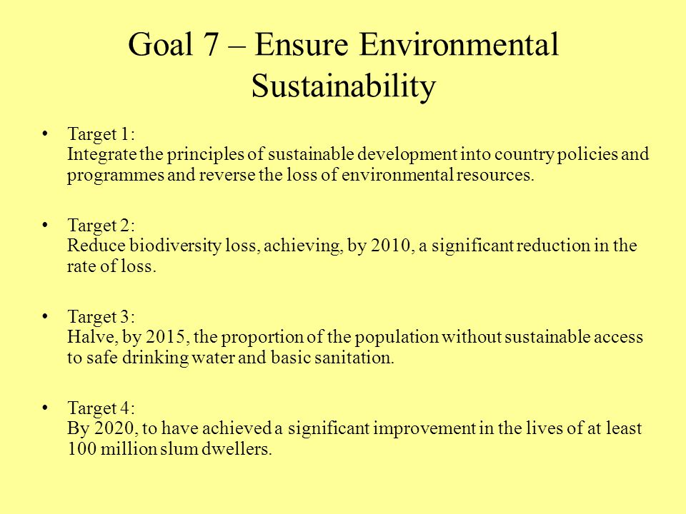 Goal 7 – Ensure Environmental Sustainability Target 1: Integrate the principles of sustainable development into country policies and programmes and re