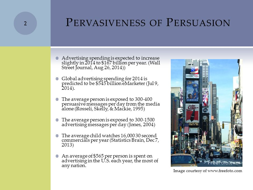 P ERVASIVENESS OF P ERSUASION  Advertising spending is expected to increase slightly in 2014 to $167 billion per year. (Wall Street Journal, Aug 26,