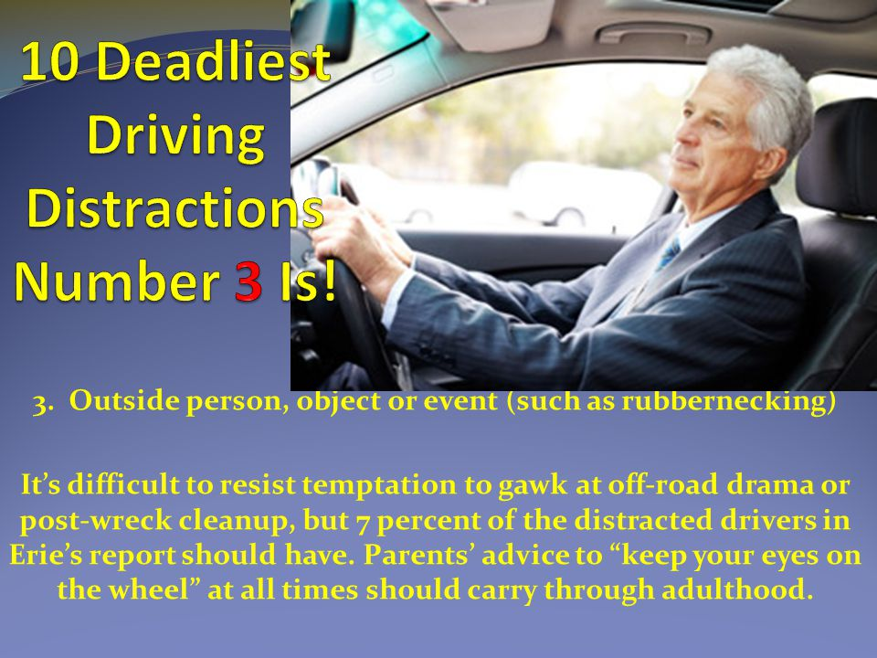 3. Outside person, object or event (such as rubbernecking) It's difficult to resist temptation to gawk at off-road drama or post-wreck cleanup, but 7
