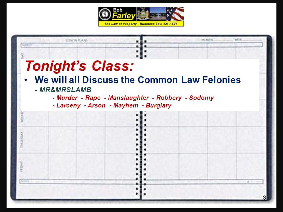 Tonight's Class: We will all Discuss the Common Law Felonies - MR&MRSLAMB - Murder - Rape - Manslaughter - Robbery - Sodomy - Larceny - Arson - Mayhem