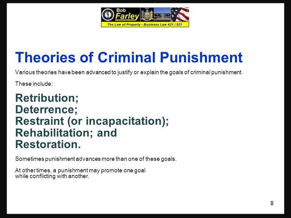Theories of Criminal Punishment Various theories have been advanced to justify or explain the goals of criminal punishment. These include: Retribution
