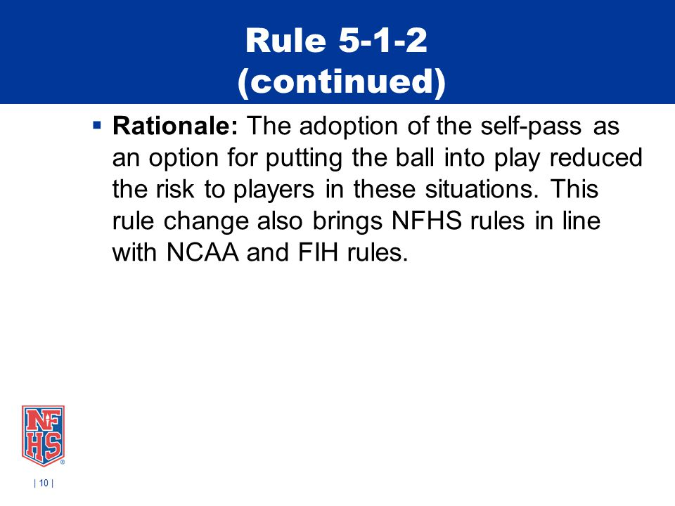 Rule 5-1-2 (continued)  Rationale: The adoption of the self-pass as an option for putting the ball into play reduced the risk to players in these situations.