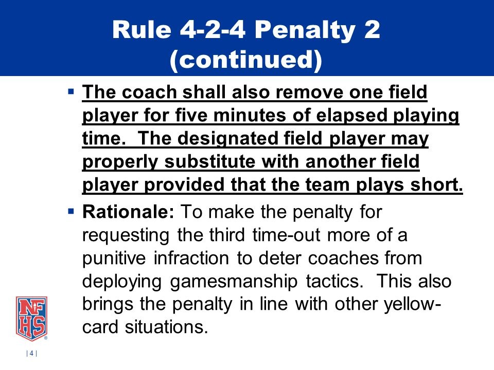 Rule 4-2-4 Penalty 2 (continued)  The coach shall also remove one field player for five minutes of elapsed playing time.