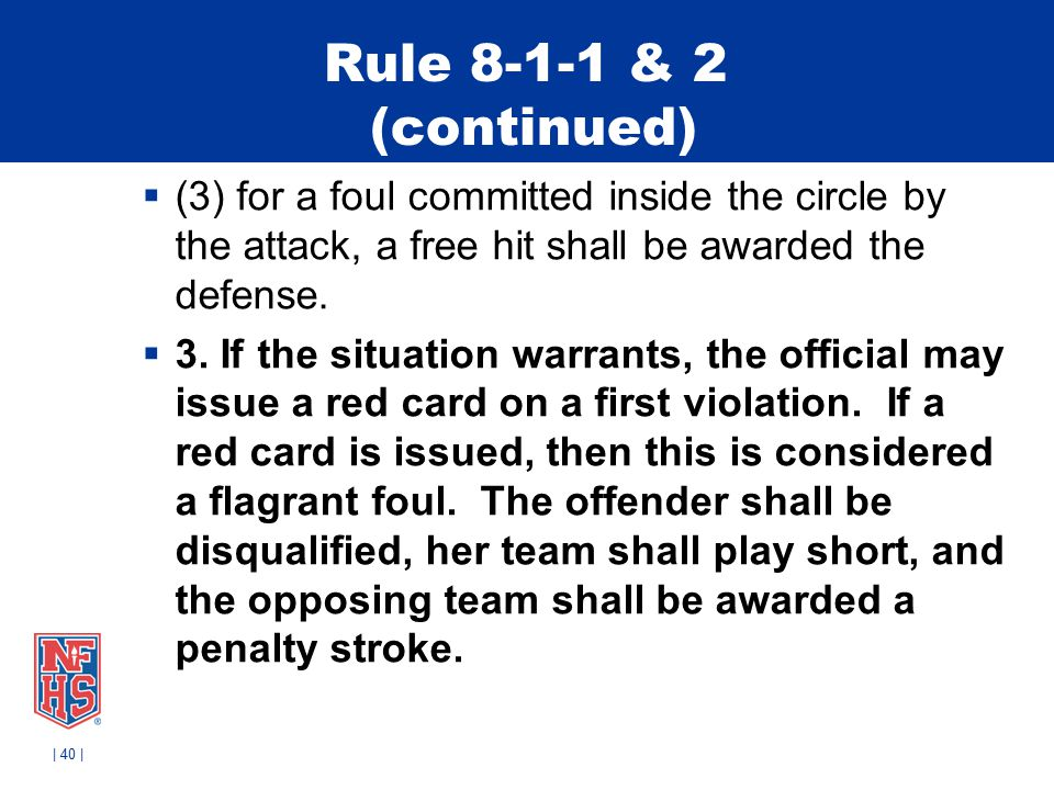 Rule 8-1-1 & 2 (continued)  (3) for a foul committed inside the circle by the attack, a free hit shall be awarded the defense.