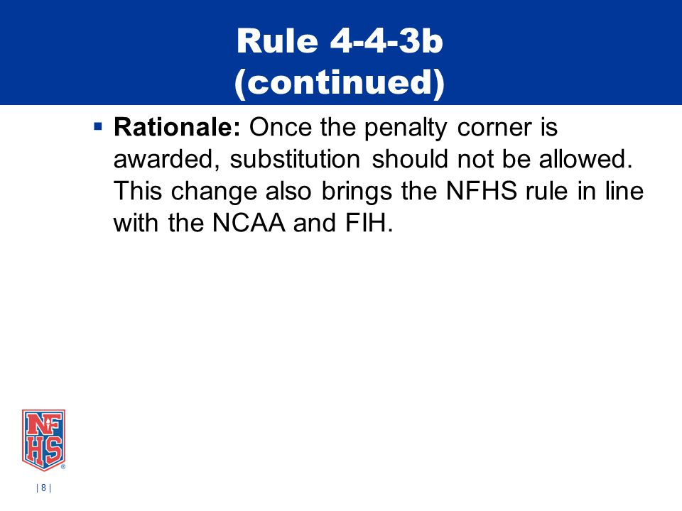 Rule 4-4-3b (continued)  Rationale: Once the penalty corner is awarded, substitution should not be allowed.