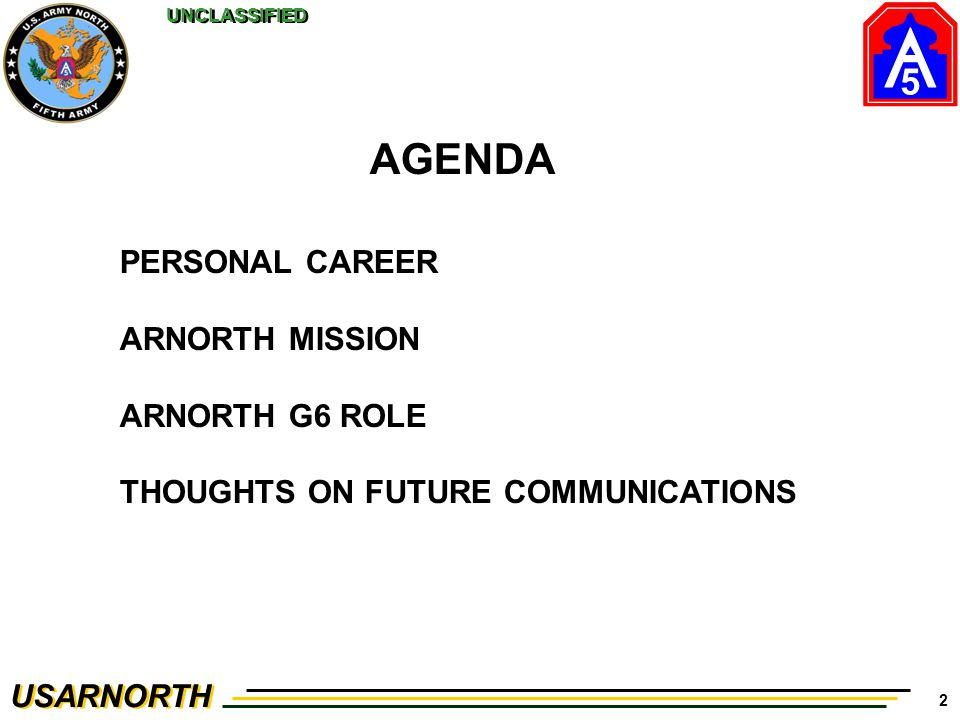5 USARNORTH UNCLASSIFIED 2 AGENDA PERSONAL CAREER ARNORTH MISSION ARNORTH G6 ROLE THOUGHTS ON FUTURE COMMUNICATIONS