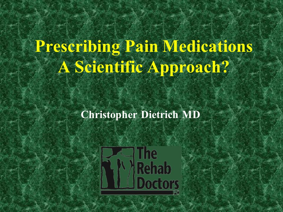 Prescribing Pain Medications A Scientific Approach Christopher Dietrich MD