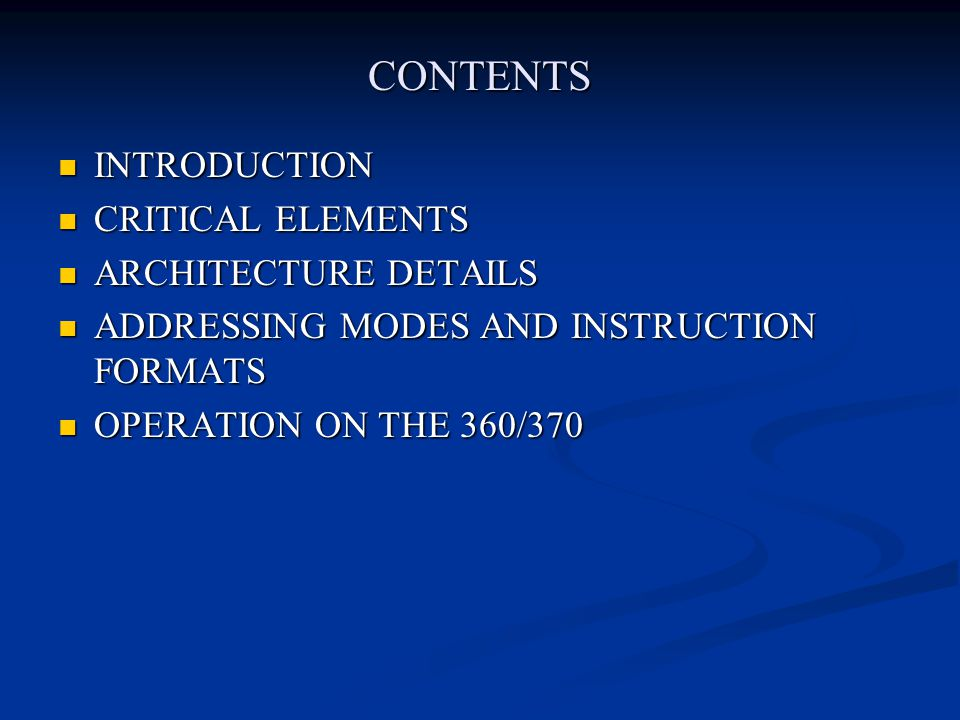 CONTENTS INTRODUCTION INTRODUCTION CRITICAL ELEMENTS CRITICAL ELEMENTS ARCHITECTURE DETAILS ARCHITECTURE DETAILS ADDRESSING MODES AND INSTRUCTION FORM