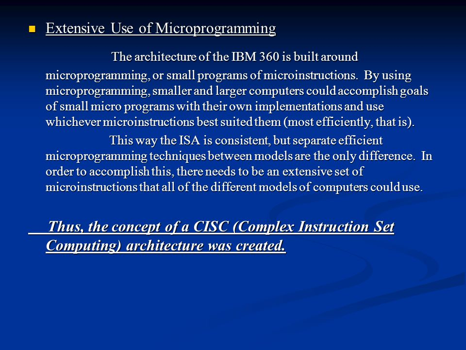 Extensive Use of Microprogramming Extensive Use of Microprogramming The architecture of the IBM 360 is built around microprogramming, or small programs of microinstructions.