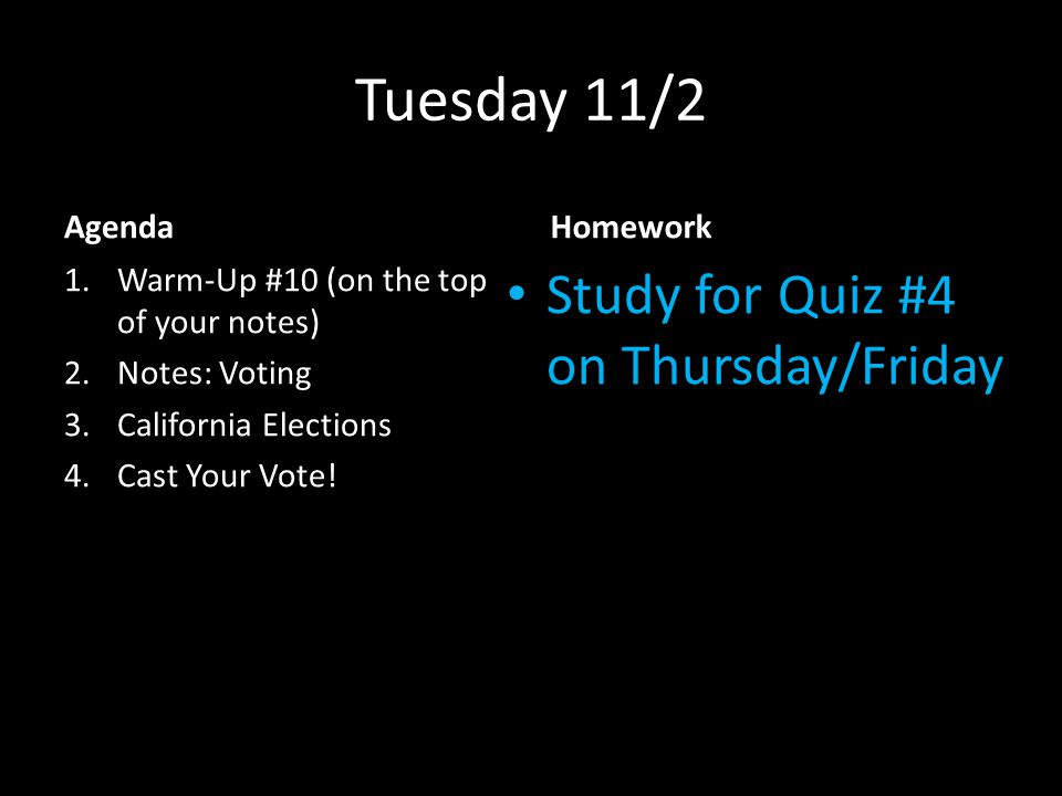Tuesday 11/2 Agenda 1.Warm-Up #10 (on the top of your notes) 2.Notes: Voting 3.California Elections 4.Cast Your Vote.