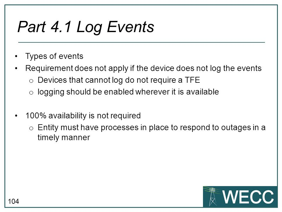 104 Types of events Requirement does not apply if the device does not log the events o Devices that cannot log do not require a TFE o logging should b