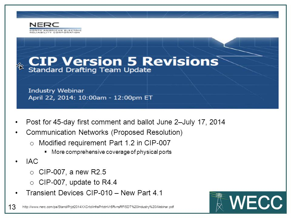 13 Post for 45 ‐ day first comment and ballot June 2–July 17, 2014 Communication Networks (Proposed Resolution) o Modified requirement Part 1.2 in CIP