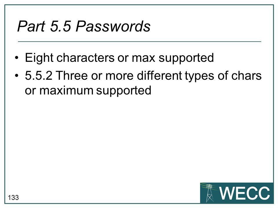 133 Eight characters or max supported 5.5.2 Three or more different types of chars or maximum supported Part 5.5 Passwords