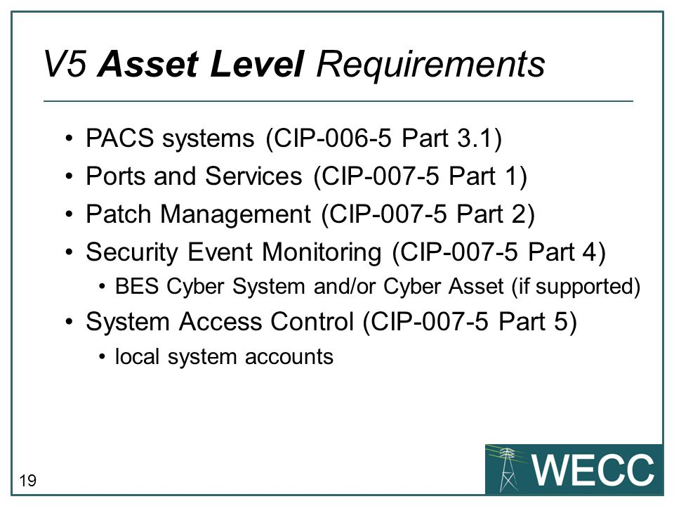 19 PACS systems (CIP-006-5 Part 3.1) Ports and Services (CIP-007-5 Part 1) Patch Management (CIP-007-5 Part 2) Security Event Monitoring (CIP-007-5 Pa