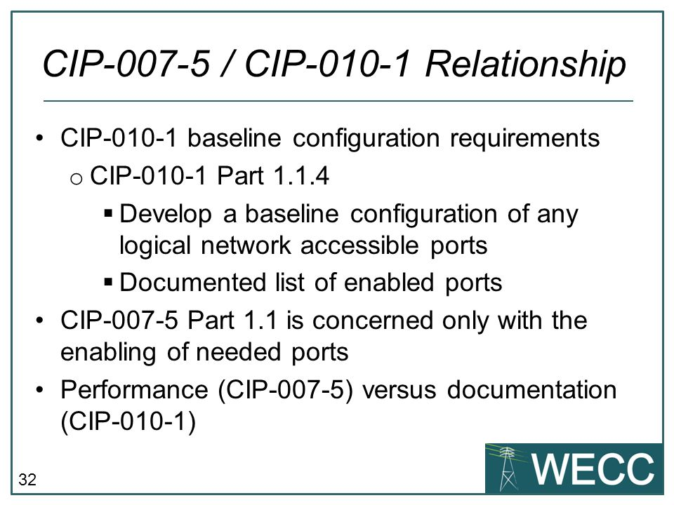 32 CIP-010-1 baseline configuration requirements o CIP-010-1 Part 1.1.4  Develop a baseline configuration of any logical network accessible ports  D