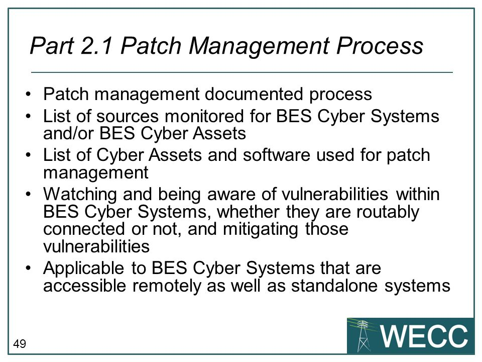 49 Patch management documented process List of sources monitored for BES Cyber Systems and/or BES Cyber Assets List of Cyber Assets and software used