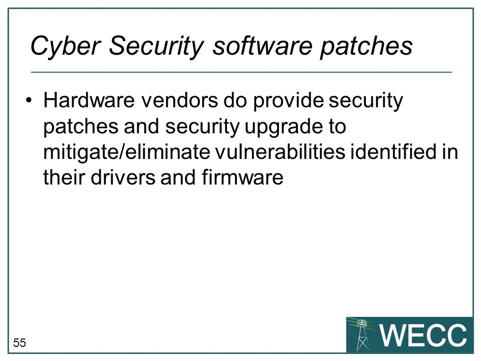 55 Hardware vendors do provide security patches and security upgrade to mitigate/eliminate vulnerabilities identified in their drivers and firmware Cy