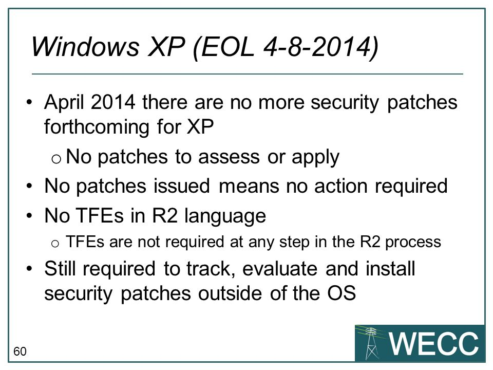 60 April 2014 there are no more security patches forthcoming for XP o No patches to assess or apply No patches issued means no action required No TFEs