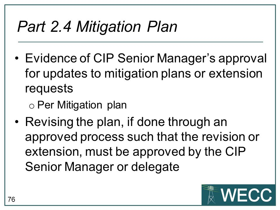 76 Evidence of CIP Senior Manager's approval for updates to mitigation plans or extension requests o Per Mitigation plan Revising the plan, if done th