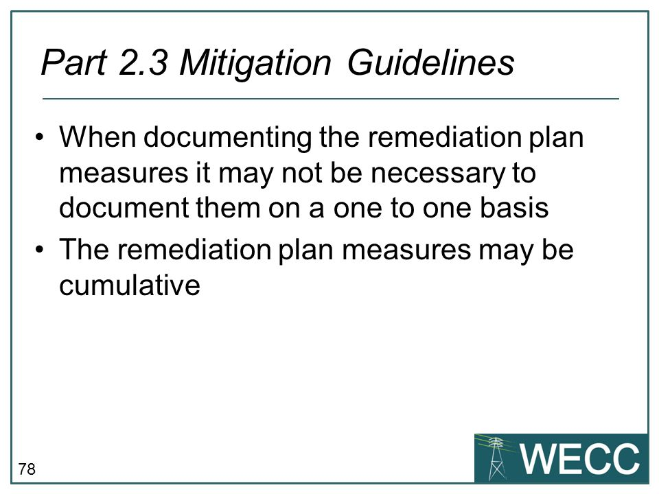 78 When documenting the remediation plan measures it may not be necessary to document them on a one to one basis The remediation plan measures may be