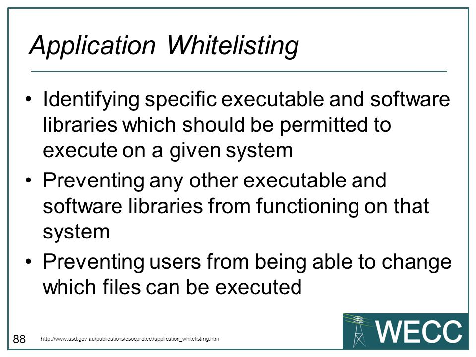 88 Identifying specific executable and software libraries which should be permitted to execute on a given system Preventing any other executable and s