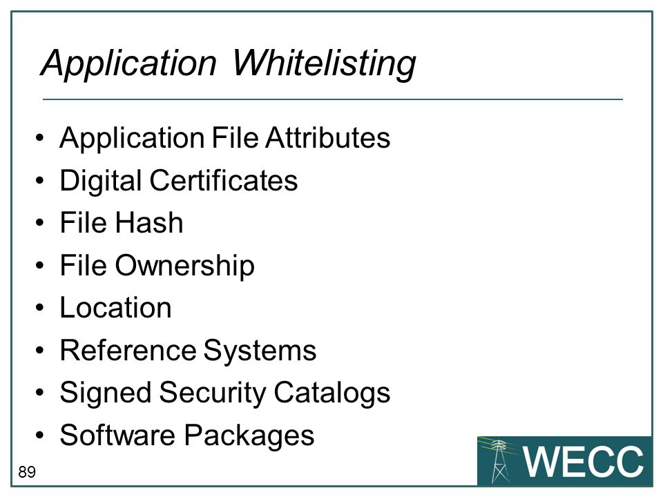 89 Application File Attributes Digital Certificates File Hash File Ownership Location Reference Systems Signed Security Catalogs Software Packages App