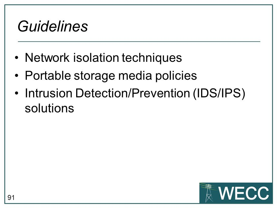 91 Network isolation techniques Portable storage media policies Intrusion Detection/Prevention (IDS/IPS) solutions Guidelines