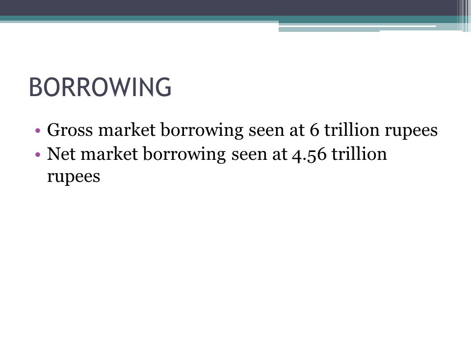 BORROWING Gross market borrowing seen at 6 trillion rupees Net market borrowing seen at 4.56 trillion rupees