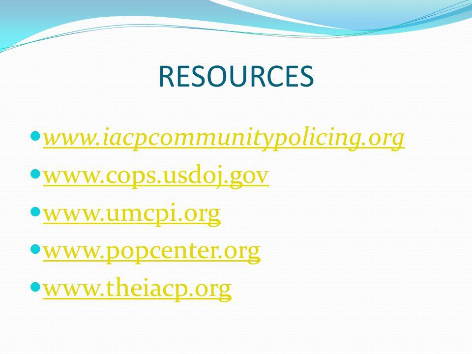 RESOURCES www.iacpcommunitypolicing.org www.cops.usdoj.gov www.umcpi.org www.popcenter.org www.theiacp.org