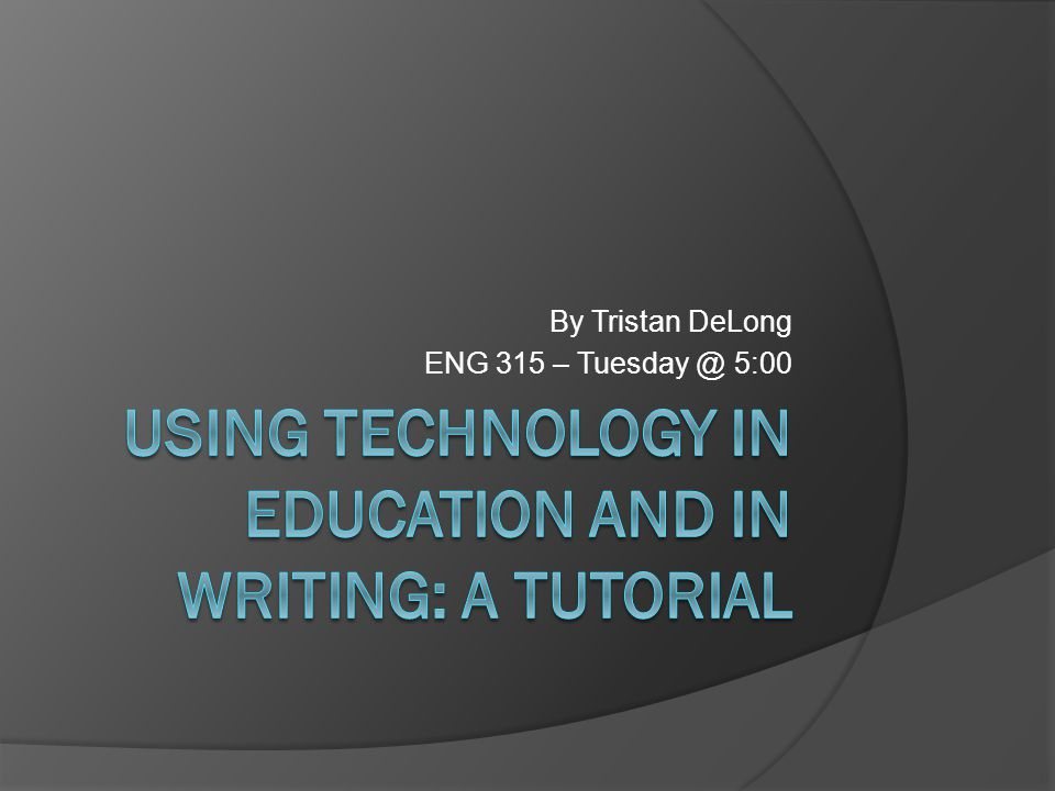 Why Are You Here. Why is technology in education and in writing important.
