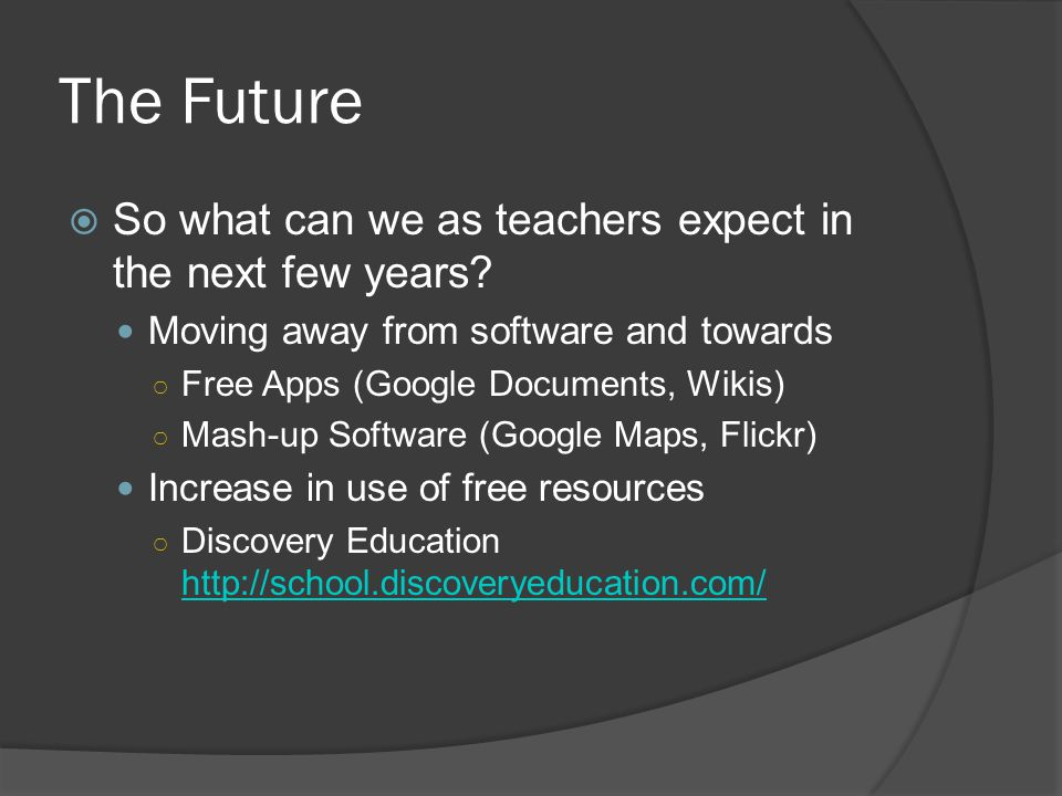 The Future  So what can we as teachers expect in the next few years.