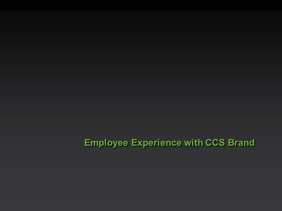 Employee Experience with CCS Brand