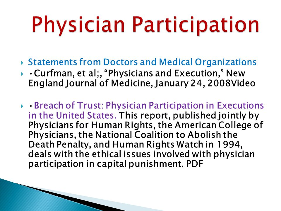  Statements from Doctors and Medical Organizations Curfman, et al;, Physicians and Execution, New England Journal of Medicine, January 24, 2008Video Breach of Trust: Physician Participation in Executions in the United States.