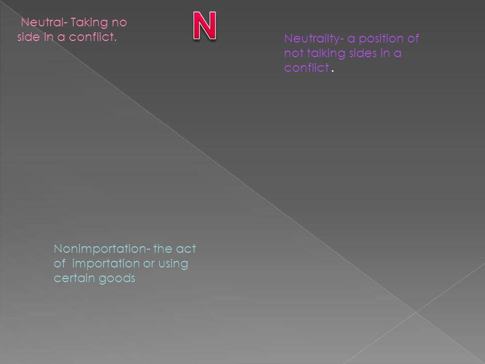 Neutral- Taking no side in a conflict. Neutrality- a position of not talking sides in a conflict.