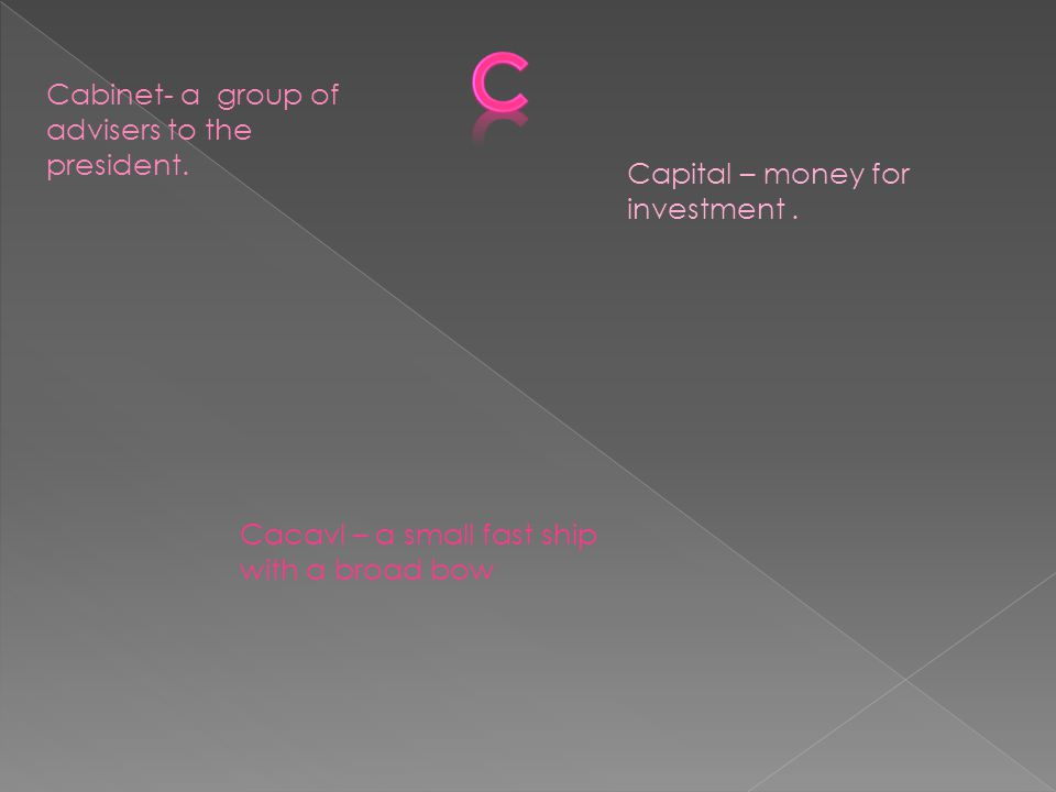 Cabinet- a group of advisers to the president. Capital – money for investment.
