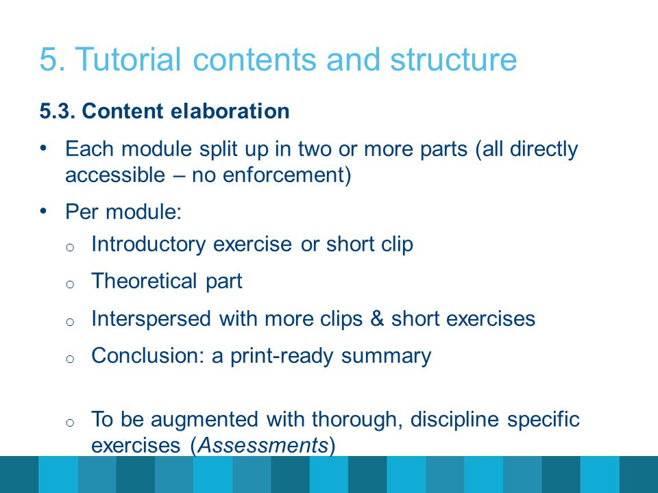 5.3. Content elaboration Each module split up in two or more parts (all directly accessible – no enforcement) Per module: o Introductory exercise or s