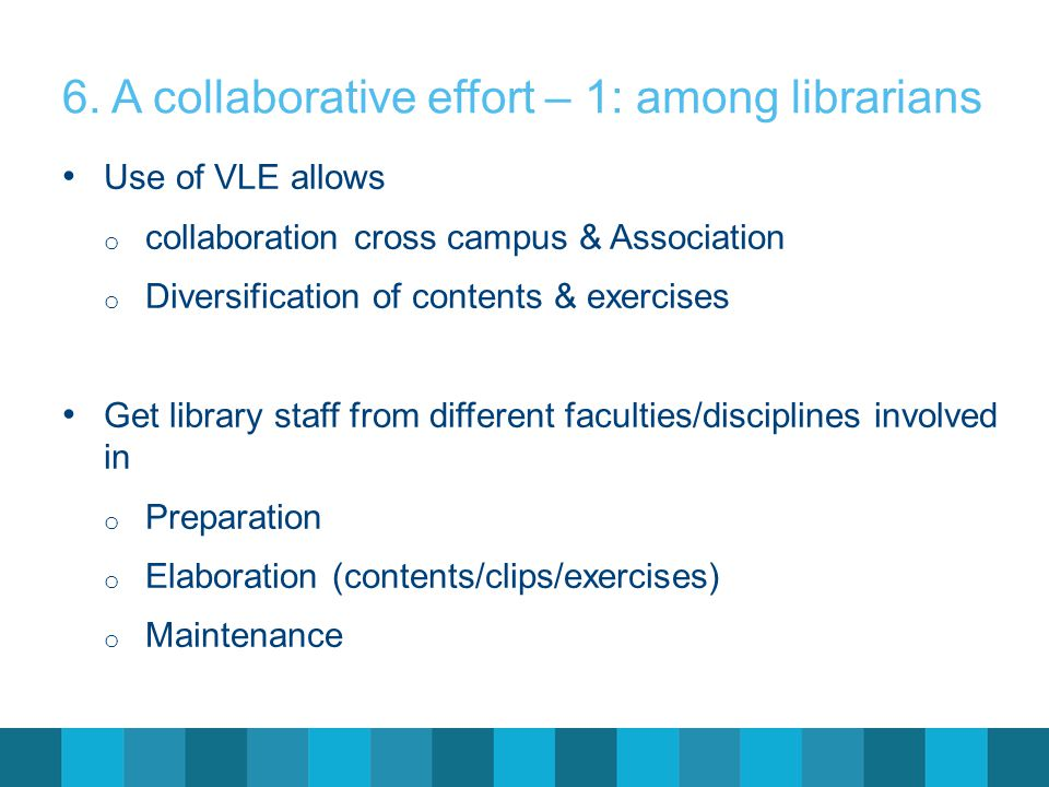 Use of VLE allows o collaboration cross campus & Association o Diversification of contents & exercises Get library staff from different faculties/disc