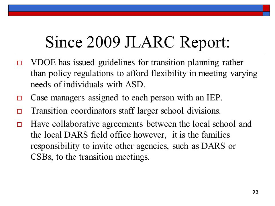 Since 2009 JLARC Report:  VDOE has issued guidelines for transition planning rather than policy regulations to afford flexibility in meeting varying needs of individuals with ASD.