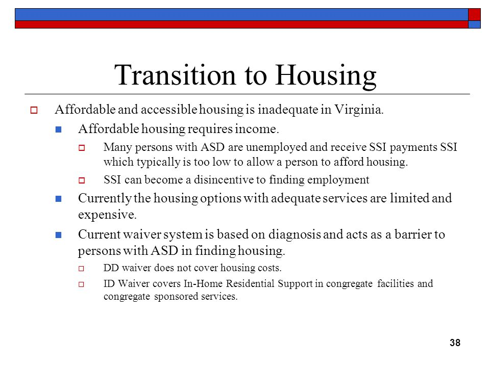 Transition to Housing  Affordable and accessible housing is inadequate in Virginia.
